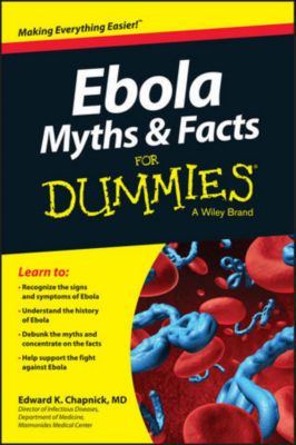 Ebola Myths and Facts For Dummies, Edward K. Chapnick