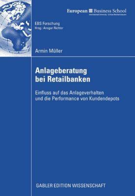 ebs-Forschung, Schriftenreihe der EUROPEAN BUSINESS SCHOOL Schloss Reichartshausen: Anlageberatung bei Retailbanken, Armin Müller