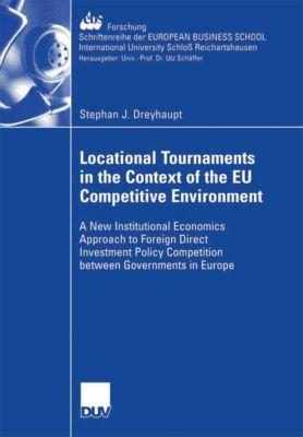 ebs-Forschung, Schriftenreihe der EUROPEAN BUSINESS SCHOOL Schloss Reichartshausen: Locational Tournaments in the Context of the EU Competitive Environment, Stephan Dreyhaupt