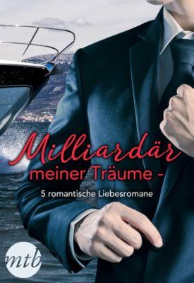 eBundle: Milliardär meiner Träume - 5 romantische Liebesromane, Lynne Graham, Sarah Morgan, Cathy Williams, Kim Lawrence, Maisey Yates