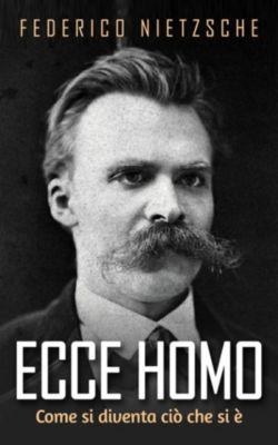 Ecce Homo - Come si diventa ciò che si è, Federico Nietzsche