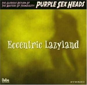 Eccentric Lazyland, Purple Sex Heads