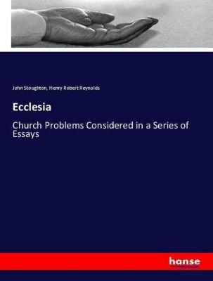 Ecclesia, John Stoughton, Henry Robert Reynolds