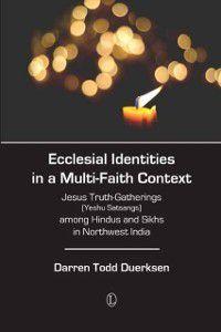 Ecclesial Identities in a Multi-Faith Context, Darren Todd Duerksen