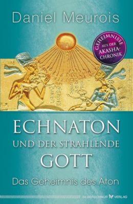 Echnaton und der strahlende Gott - Daniel Meurois |