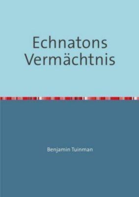 Echnatons Vermächtnis - Benjamin Tuinman |