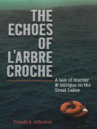 Echoes of L'Arbre Croche, Donald A Johnston