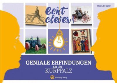 Echt clever! Geniale Erfindungen aus der Kurpfalz, Helmut Fiedler