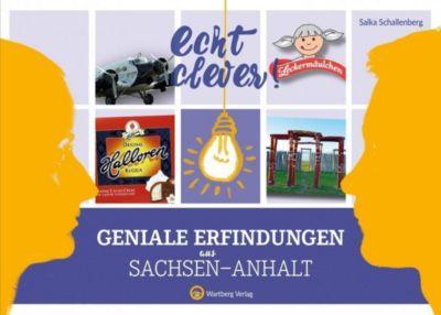 Echt clever! Geniale Erfindungen aus Sachsen-Anhalt, Salka Schallenberg