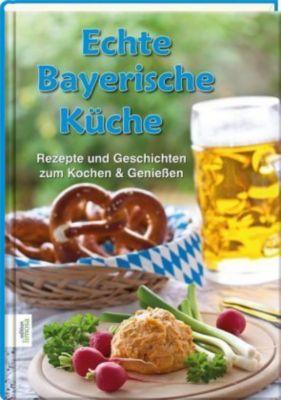 Echte Bayerische Küche - Dr. Barbara Rias-Bucher |