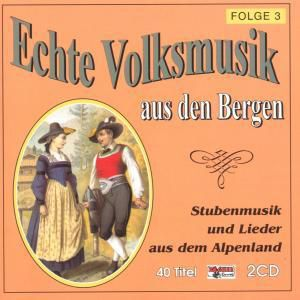 Echte Volksmusik aus den Bergen (Stubenmusik und Lieder aus dem Alpenland) Folge 3, Diverse Interpreten
