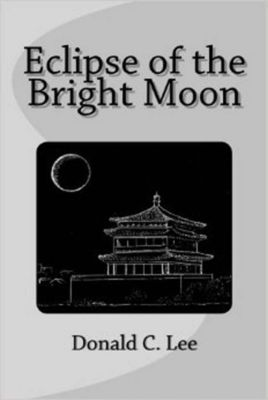 Eclipse of the Bright Moon, Donald C. Lee