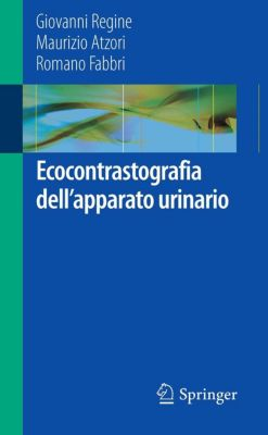 Ecocontrastografia dell'apparato urinario, Giovanni Regine, Maurizio Atzori, Romano Fabbri