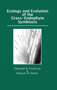 Ecology and Evolution of the Grass-Endophyte Symbiosis, Gregory P. Cheplick, Stanley Faeth