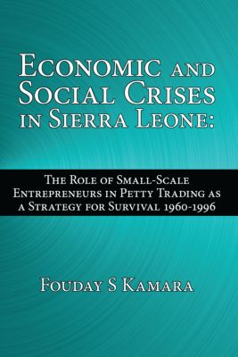 Economic and Social Crises in Sierra Leone:, Fouday S Kamara