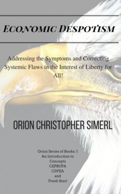 Economic Despotism, Orion Christopher Simerl