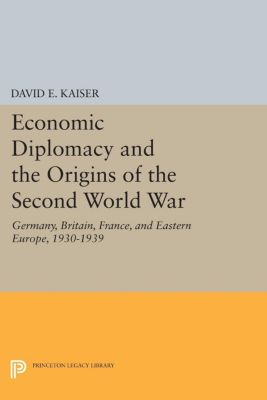 Economic Diplomacy and the Origins of the Second World War, David E. Kaiser