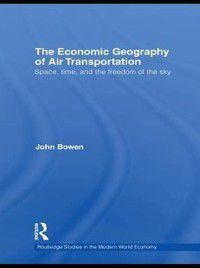 Economic Geography of Air Transportation, John T. Bowen