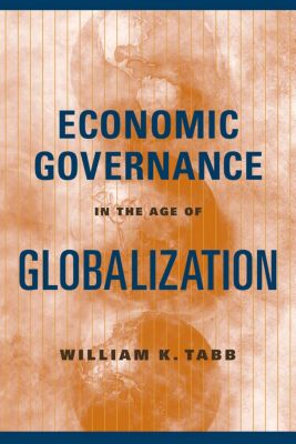Economic Governance in the Age of Globalization, William Tabb