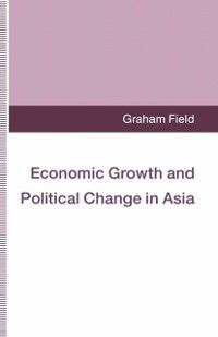 Economic Growth and Political Change in Asia, Graham Field