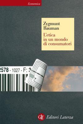 Economica Laterza: L'etica in un mondo di consumatori, Zygmunt Bauman