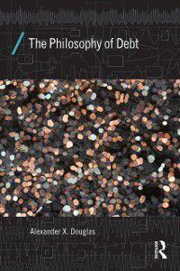 Economics as Social Theory: Philosophy of Debt, Alexander X. Douglas