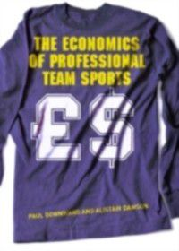 Economics of Professional Team Sports, Paul Downward, Alistair Dawson