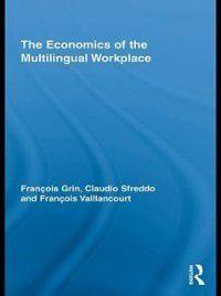 Economics of the Multilingual Workplace, Claudio Sfreddo, Francois Grin, Francois Vaillancourt