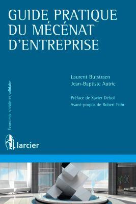 Économie sociale et solidaire: Guide pratique du mécénat d'entreprise, Jean-Baptiste Autric, Laurent Butstraën