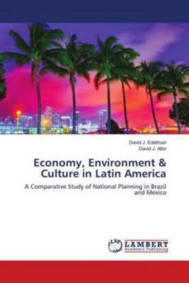 Economy, Environment & Culture in Latin America, David J. Edelman, David J. Allor