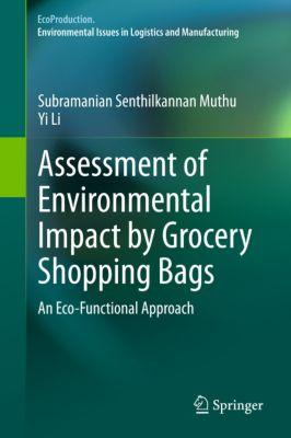 EcoProduction: Assessment of Environmental Impact by Grocery Shopping Bags, Yi Li, Subramanian Senthilkannan Muthu