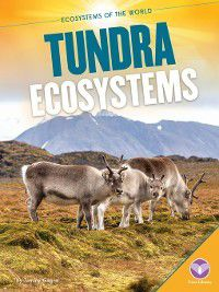 Ecosystems of the World: Tundra Ecosystems, Tammy Gagne