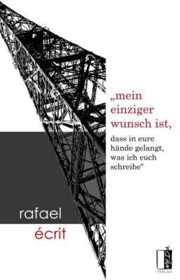 Écrit, R: mein einziger wunsch ist, dass in eure hände gelan - Rafael Écrit |