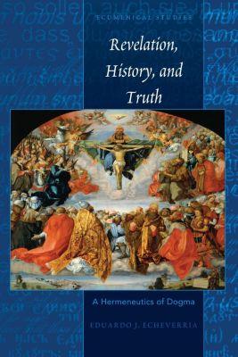 Ecumenical Studies: Revelation, History, and Truth, Eduardo J. Echeverria