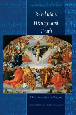 Ecumenical Studies: Revelation, History, and Truth, Eduardo J. Echeverria