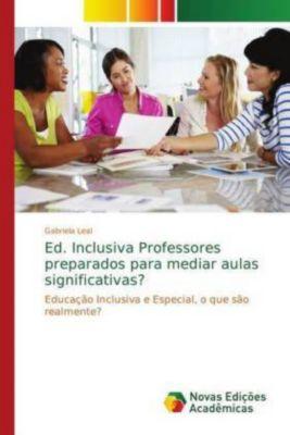Ed. Inclusiva Professores preparados para mediar aulas significativas?, Gabriela Leal