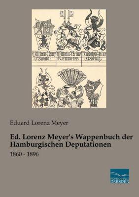 Ed. Lorenz Meyer's Wappenbuch der Hamburgischen Deputationen - Eduard Lorenz Meyer |