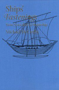 Ed Rachal Foundation Nautical Archaeology Series: Ships' Fastenings, Michael McCarthy