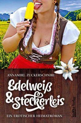 Edelweiß & Steckerleis - Annamirl Zuckerschnirl |