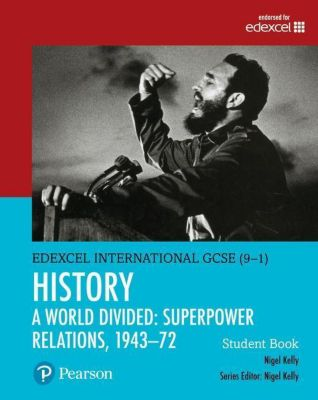 Edexcel International GCSE (9-1) History A World Divided: Superpower Relations, 1943-72 Student Book, Nigel Kelly
