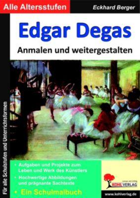 Edgar Degas ... anmalen und weitergestalten, Eckhard Berger