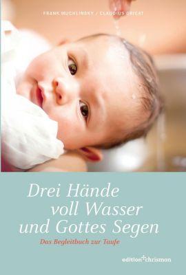 edition chrismon: Drei Hände voll Wasser und Gottes Segen, Frank Muchlinsky, Claudius Grigat