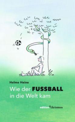 edition chrismon: Wie der Fußball in die Welt kam, Helme Heine