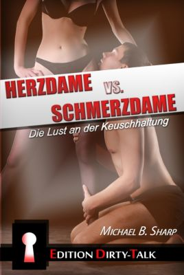 Edition Dirty-Talk: Herzdame vs. Schmerzdame, Michael B. Sharp