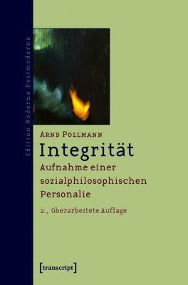 Edition Moderne Postmoderne: Integrität, Arnd Pollmann