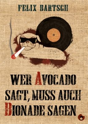 Edition MundWerk / Lesebühnentexte, Kabarett, Poetry Slam: Wer Avocado sagt, muss auch Bionade sagen, Felix Bartsch