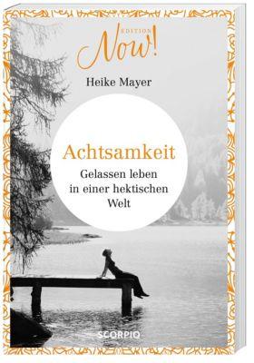 Edition NOW! Achtsamkeit - Heike Mayer  