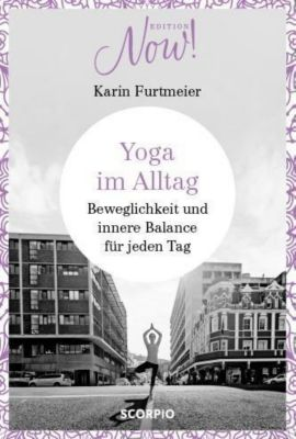 Edition NOW! Yoga im Alltag - Karin Furtmeier |