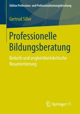 Edition Professions- und Professionalisierungsforschung: Professionelle Bildungsberatung, Gertrud Siller