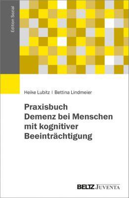 Edition Sozial: Praxisbuch Demenz bei Menschen mit kognitiver Beeinträchtigung, Bettina Lindmeier, Heike Lubitz